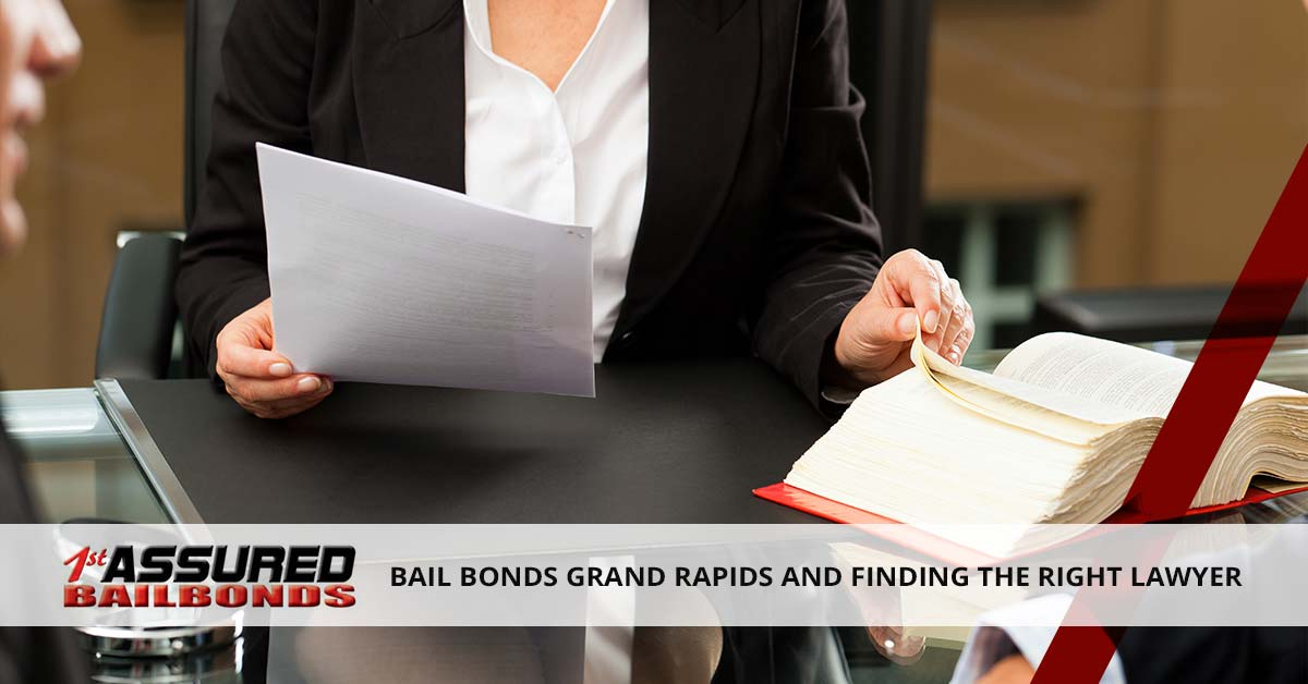 BAIL BONDS GRAND RAPIDS AND FINDING THE RIGHT LAWYER