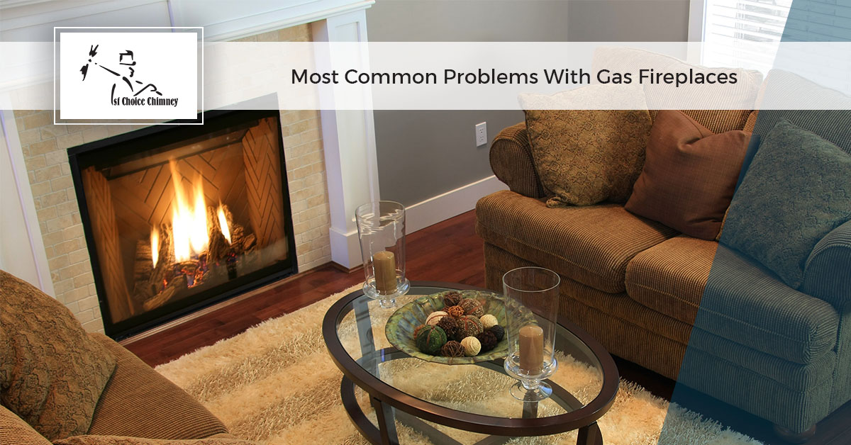 Fireplace Repair Contractor   Most Common Problems With Gas Fireplaces | 1st  Choice Chimney
