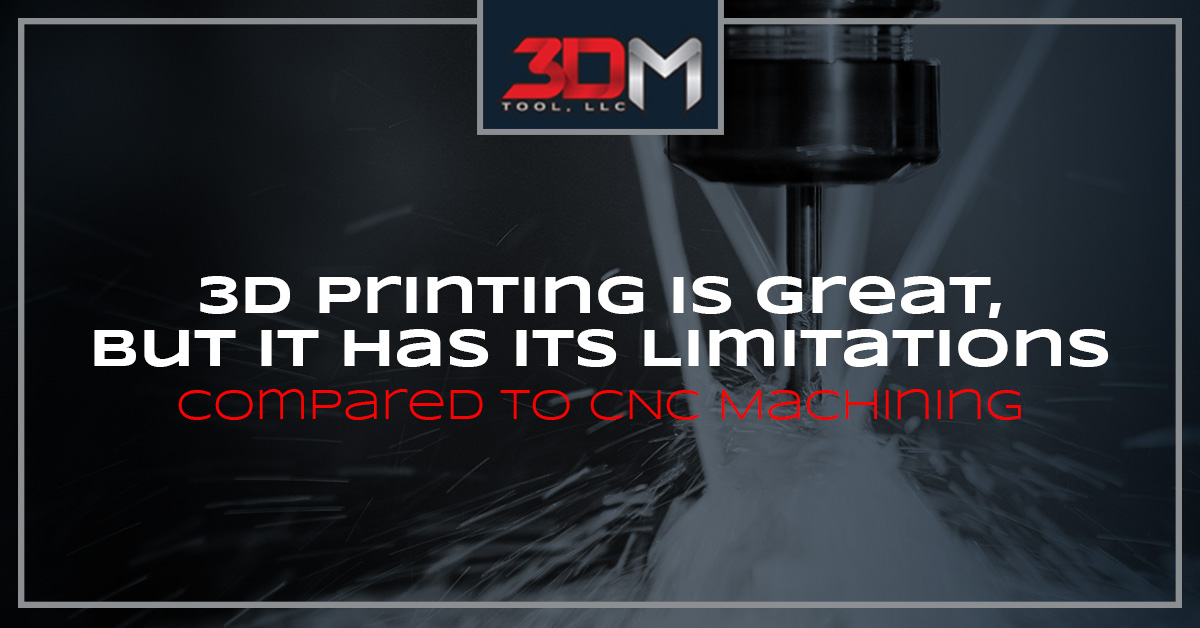 3D Printing is Great, But It Has Its Limitations Compared to CNC Machining