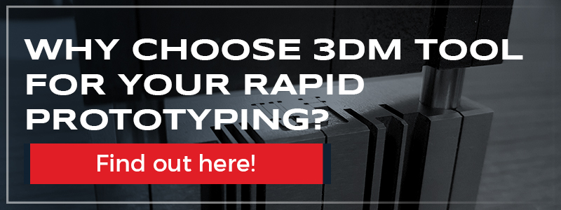 Why choose 3DM Tool for your rapid prototyping