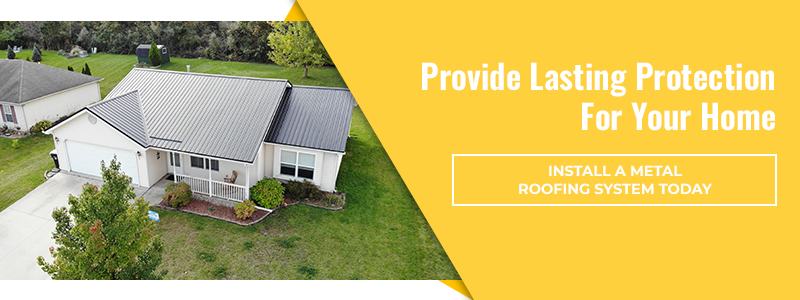 Provide Lasting Protection For Your Home. install A metal Roofing System Today