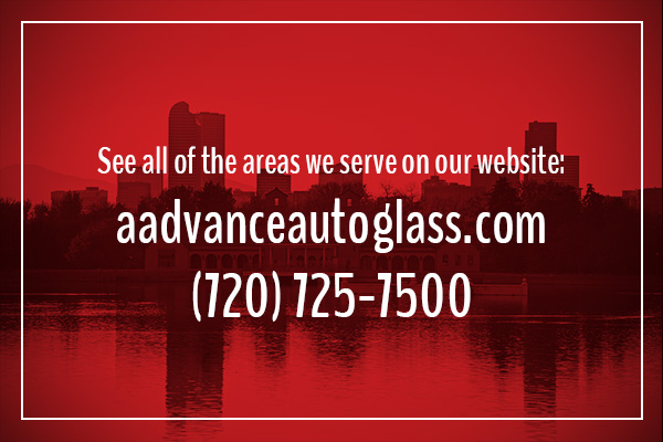 See all of the areas we serve on our website aadvanceautoglass.com/ (720) 725-7500