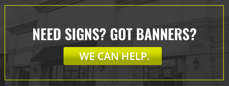 Need Signs? Got Banners? We Can Help!