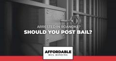Arrested in Roanoke Should You Post Bail