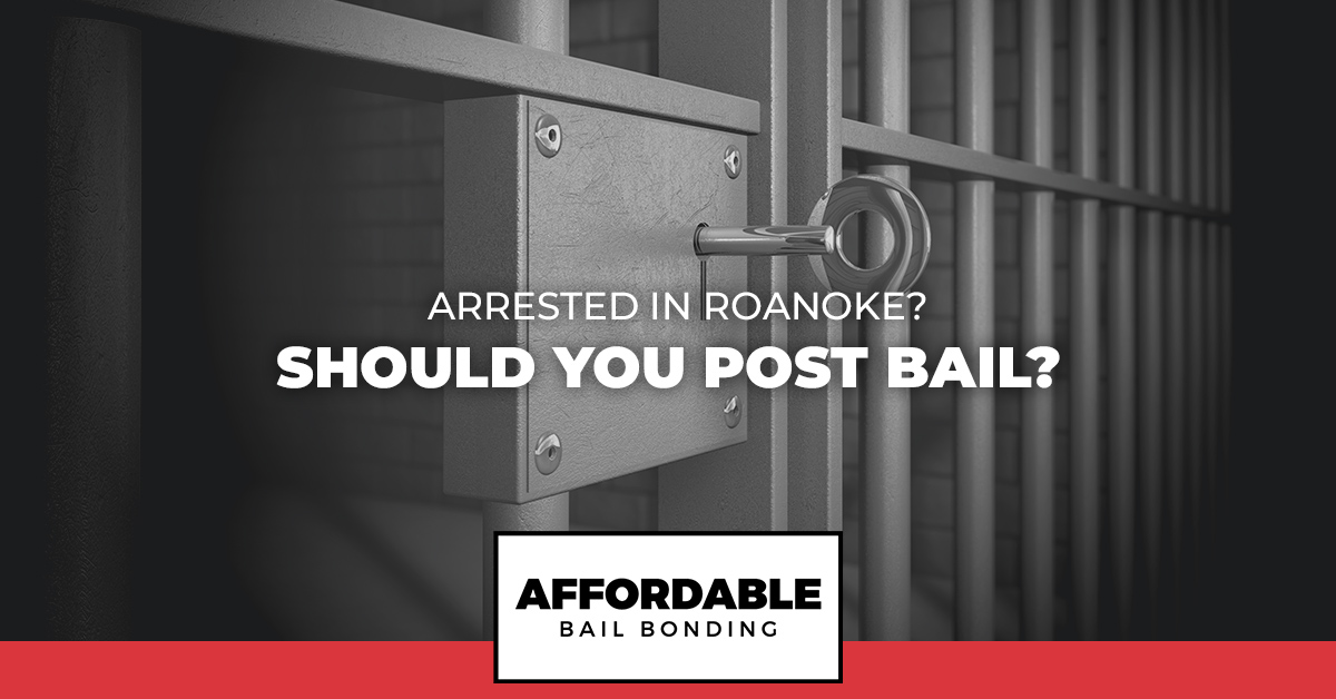 Arrested in Roanoke Should You Post Bail