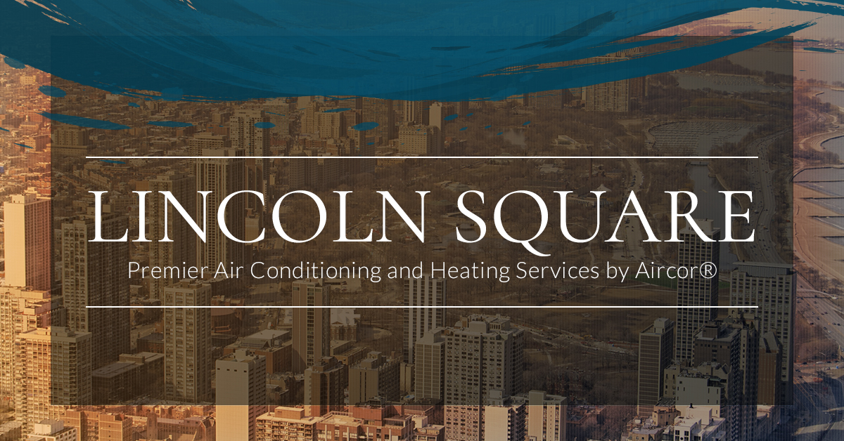 Heating And Cooling Lincoln Square Hvac Specialists You Can Rely