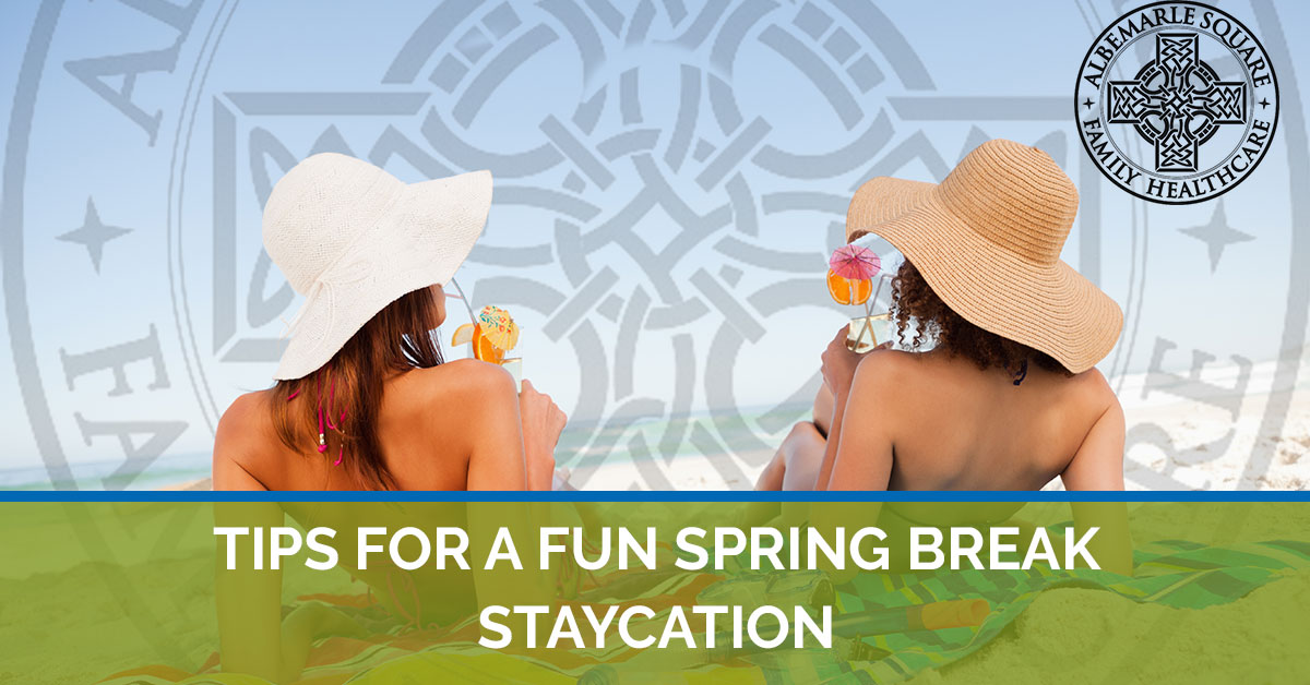 How to make your spring break staycation fun and memorable