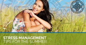 Stress management tips to help you through the summer time