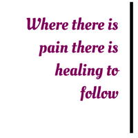 Where there is pain there is healing to follow (1)