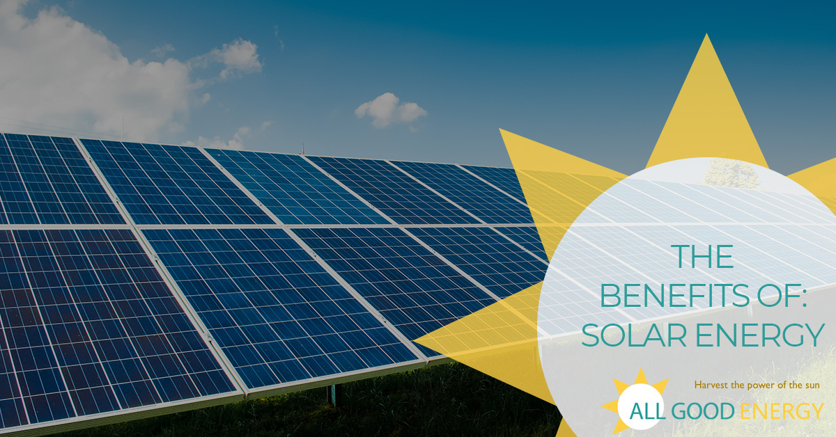 The Benefits Of Solar Energy - Call Today | All Good Energy