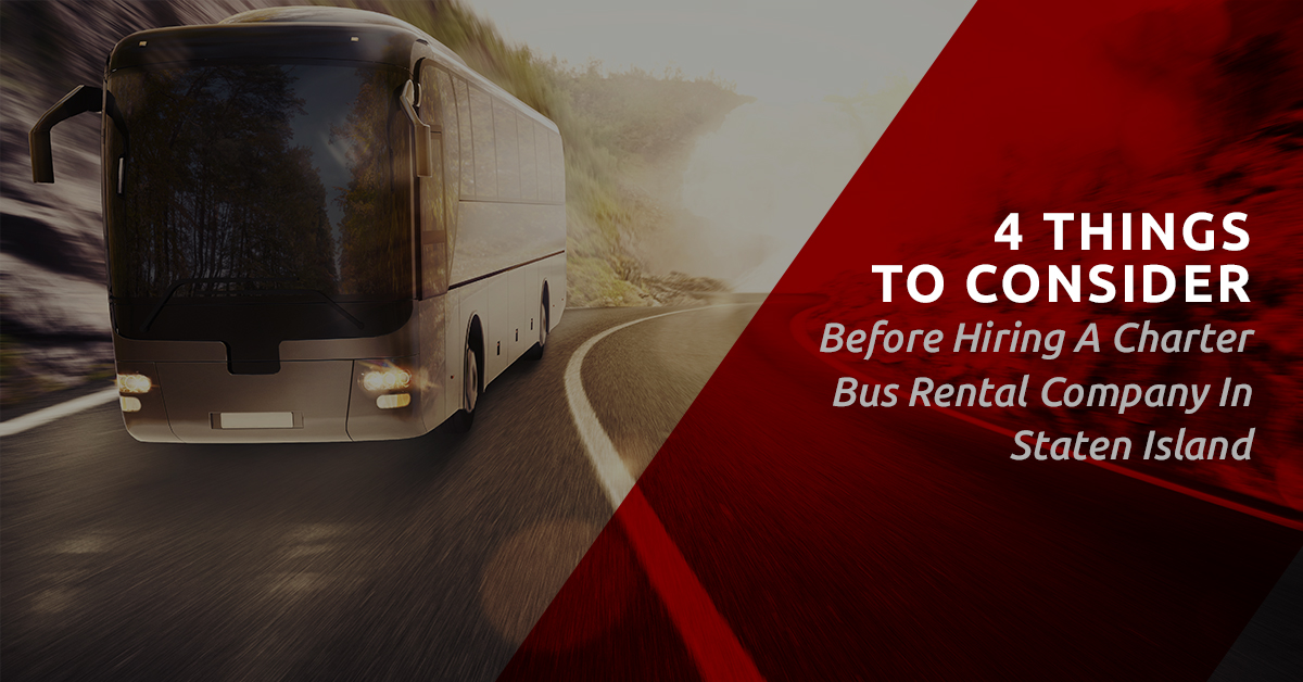 Charter Bus Rental Staten Island: 4 Things To Consider
