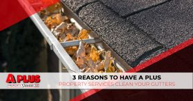 "An image of full gutters on a house with the words ""3 reasons to have A Plus Property Services clean your gutters."""