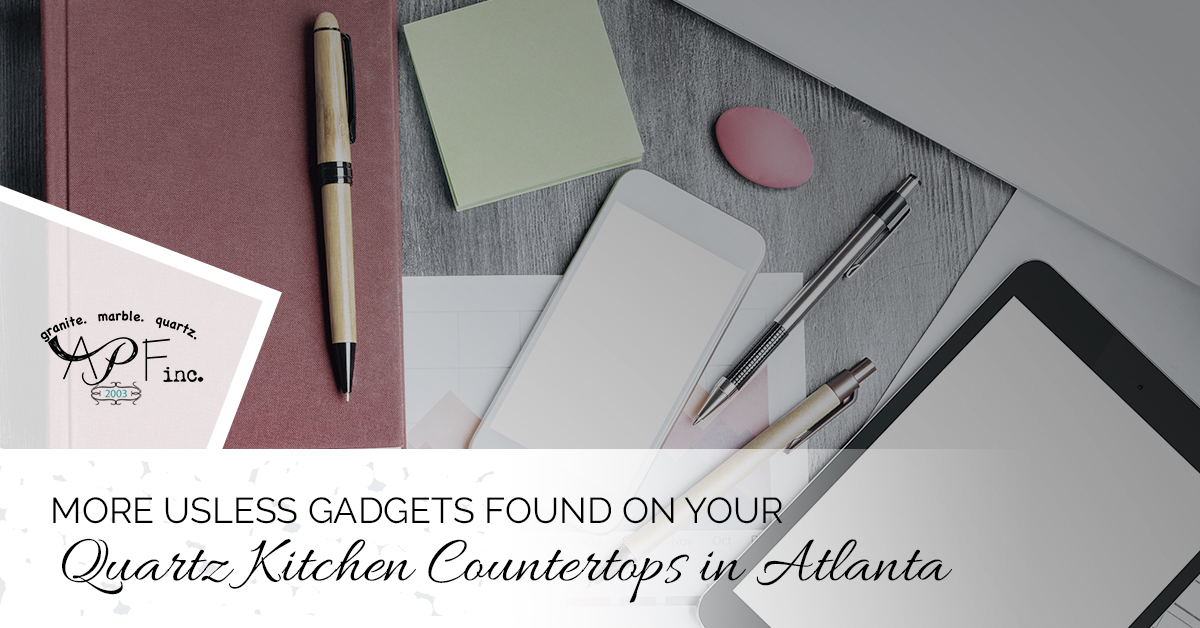 More Useless Gadgets Found On Your Quartz Kitchen Countertops In Atlanta
