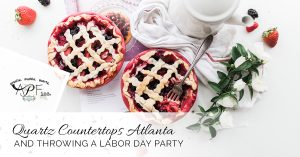 Quartz Countertops Atlanta And Throwing A Labor Day Party