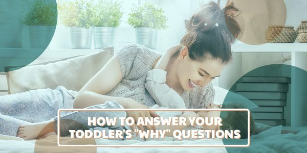 "How to answer your toddler's ""why"" questions"