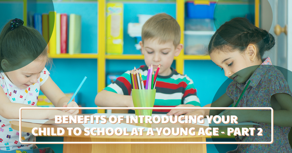 Benefits of introducing your child to school at a young age part two