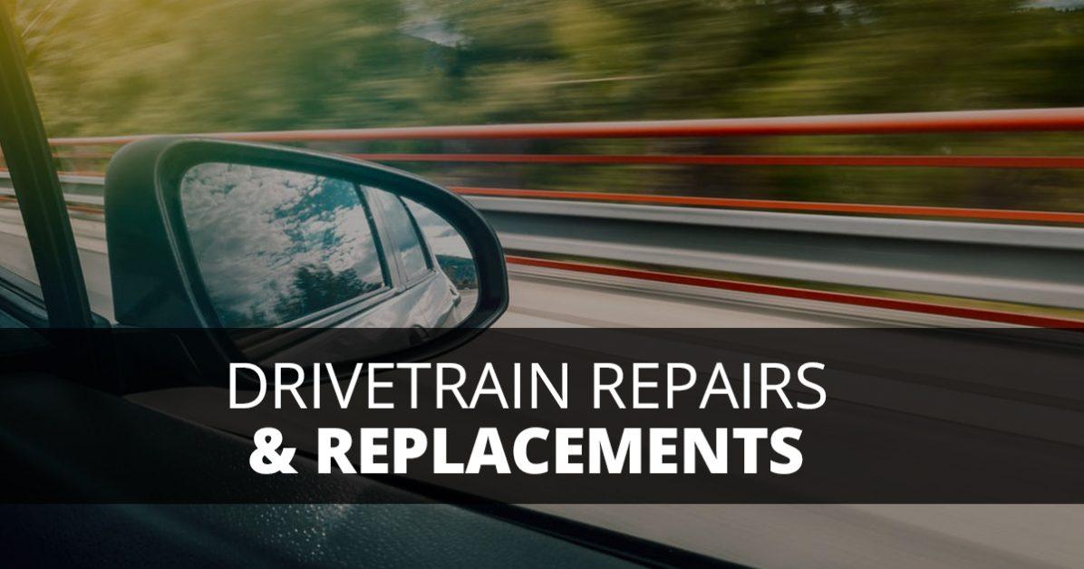 Drivetrain Repairs and Replacements