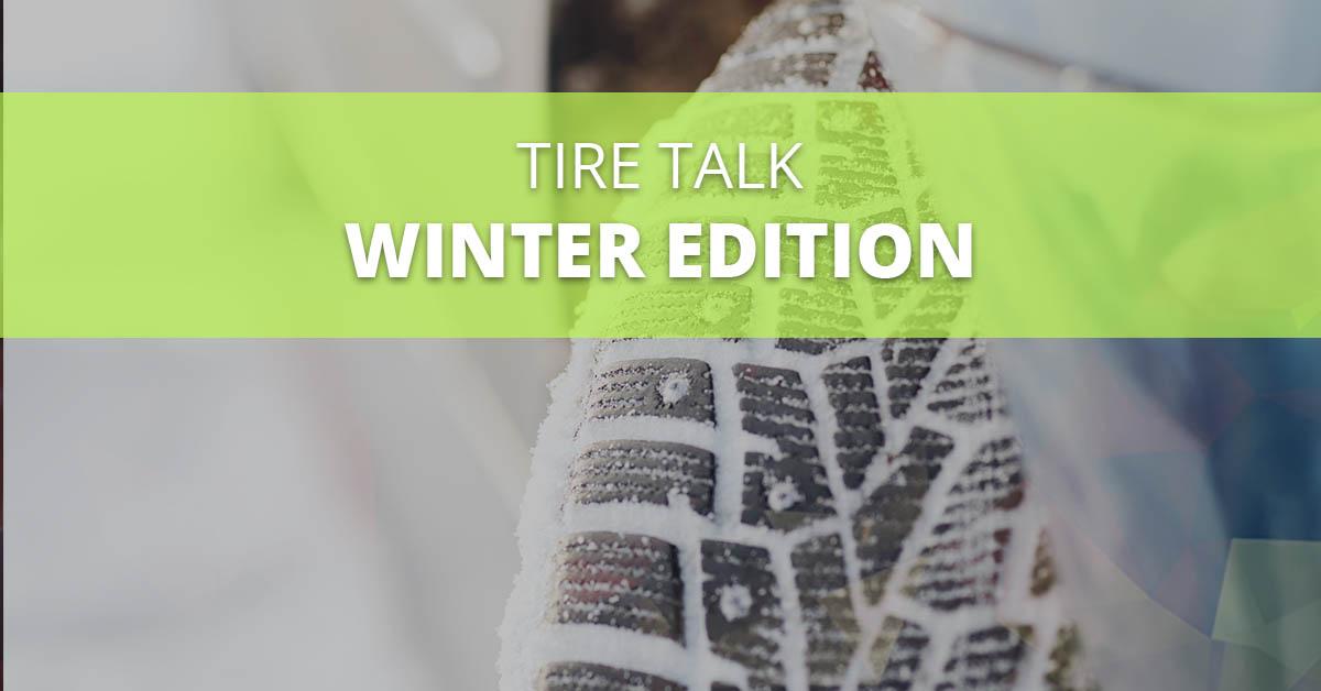 Tire Talk Winter Edition