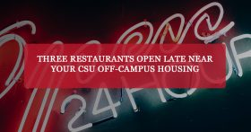 """Three restaurants open late near your CSU off-campus housing"" banner"