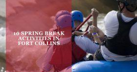 """""""10 Spring Break Activities in Fort Collins"""" banner."""