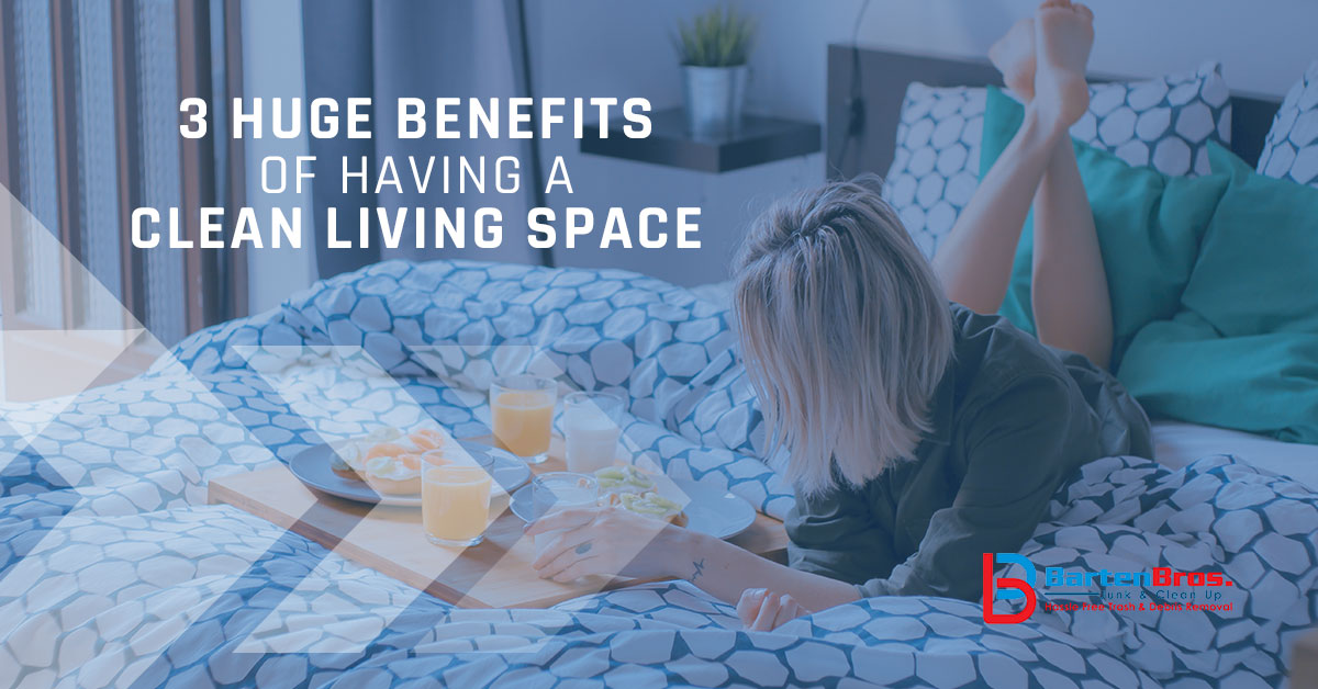 3 Benefits of having a clean living space
