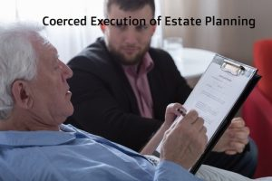 Coerced Execution of Estate Planning