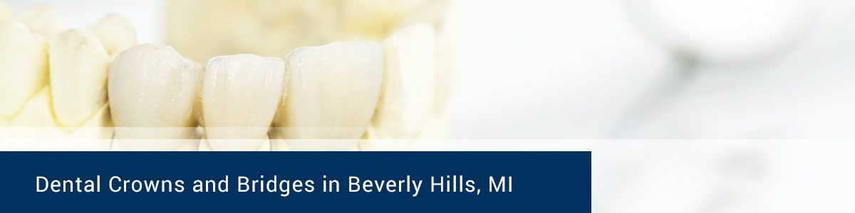 Dental Crowns and Bridges in Beverly Hills, MI