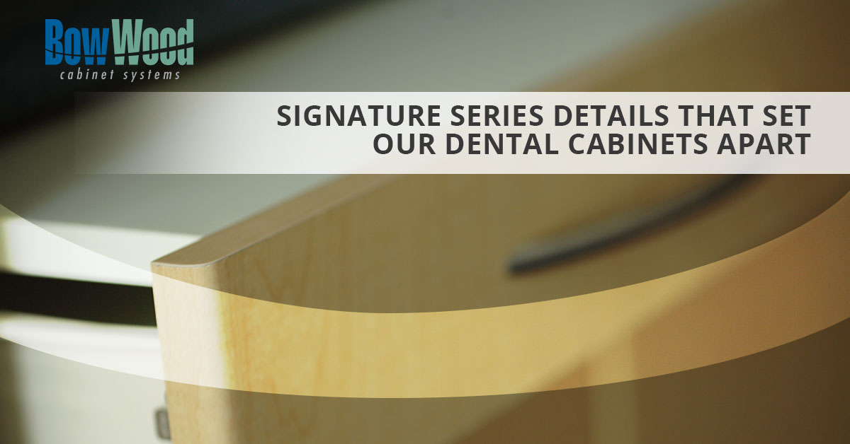 Dental Cabinetry A Look At The Details Of Our Signature Series