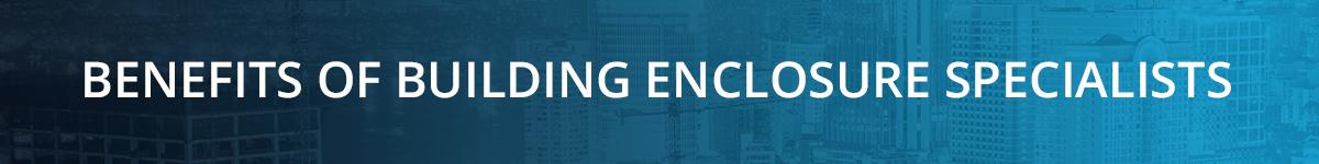 BENEFITS OF BUILDING ENCLOSURE SPECIALISTS