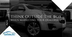 Thinking outside the box when marketing your dealership Banner from CarData
