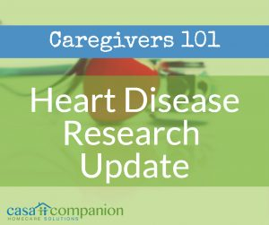 Casa Companion Homecare Solutions Heart Disease Research Update For Caregivers