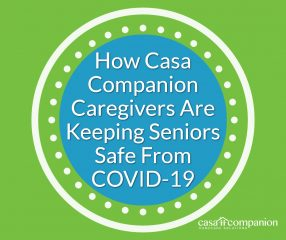 How Casa Companion Caregivers Are Keeping Seniors Safe From COVID-19