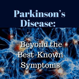 Parkinsons' Disease: Beyond the Best-Known Symptoms