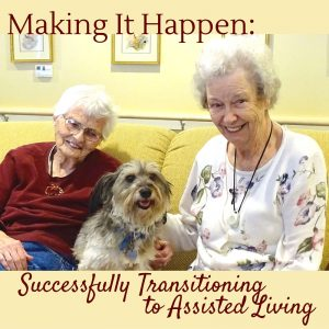 Making it Happen; Successfully Transitioning to Assisted Living