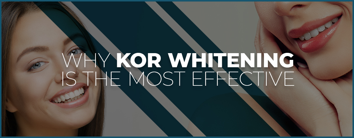 Why KOR teeth whitening is the most effective