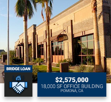 $2,575,00018,000 SF Office BuildingPomona, CABridge Loan