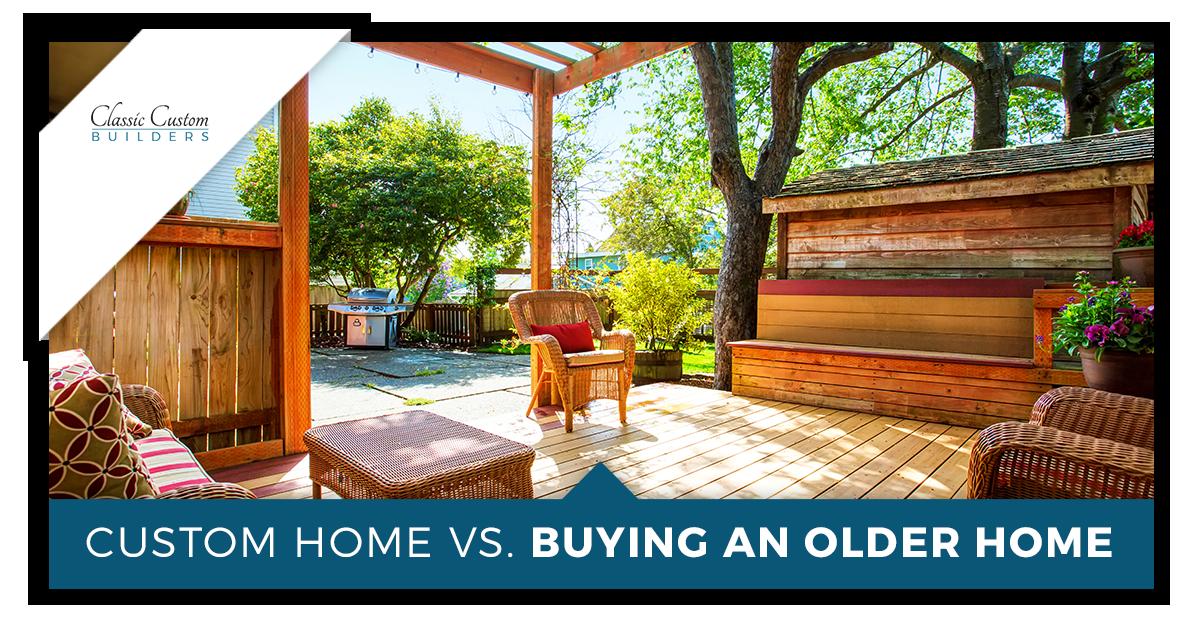 Custom Home Vs. Buying an Older Home