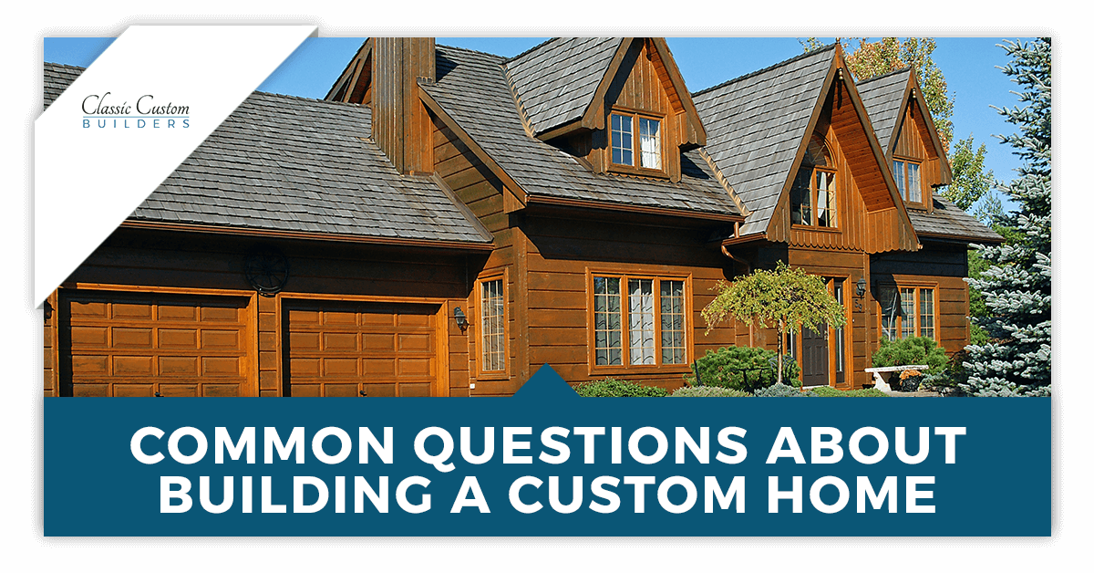 Common Questions About Building a Custom Home