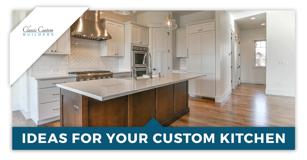 Ideas for Your Custom Kitchen