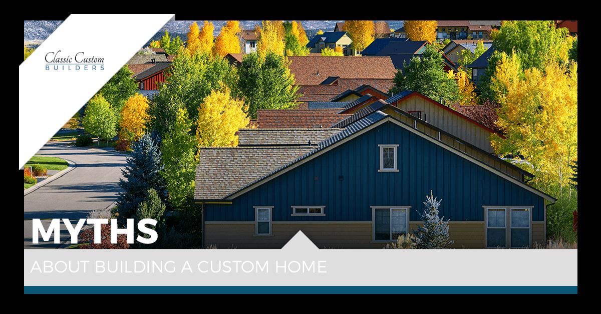 Myths About Building a Custom Home