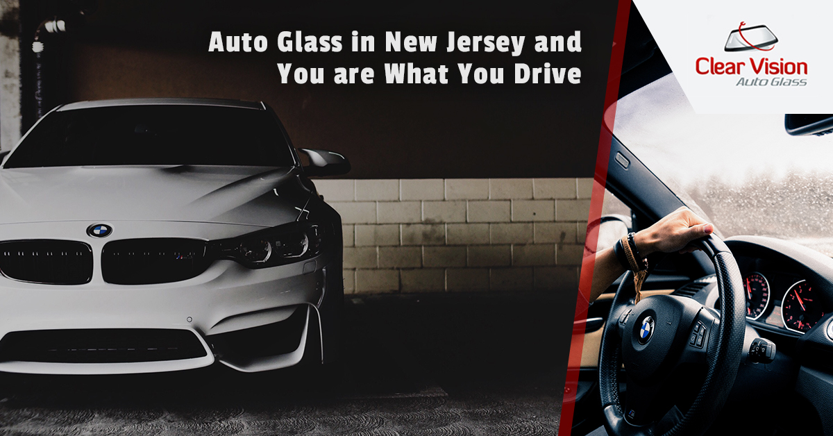Auto Glass in New Jersey and You are What You Drive