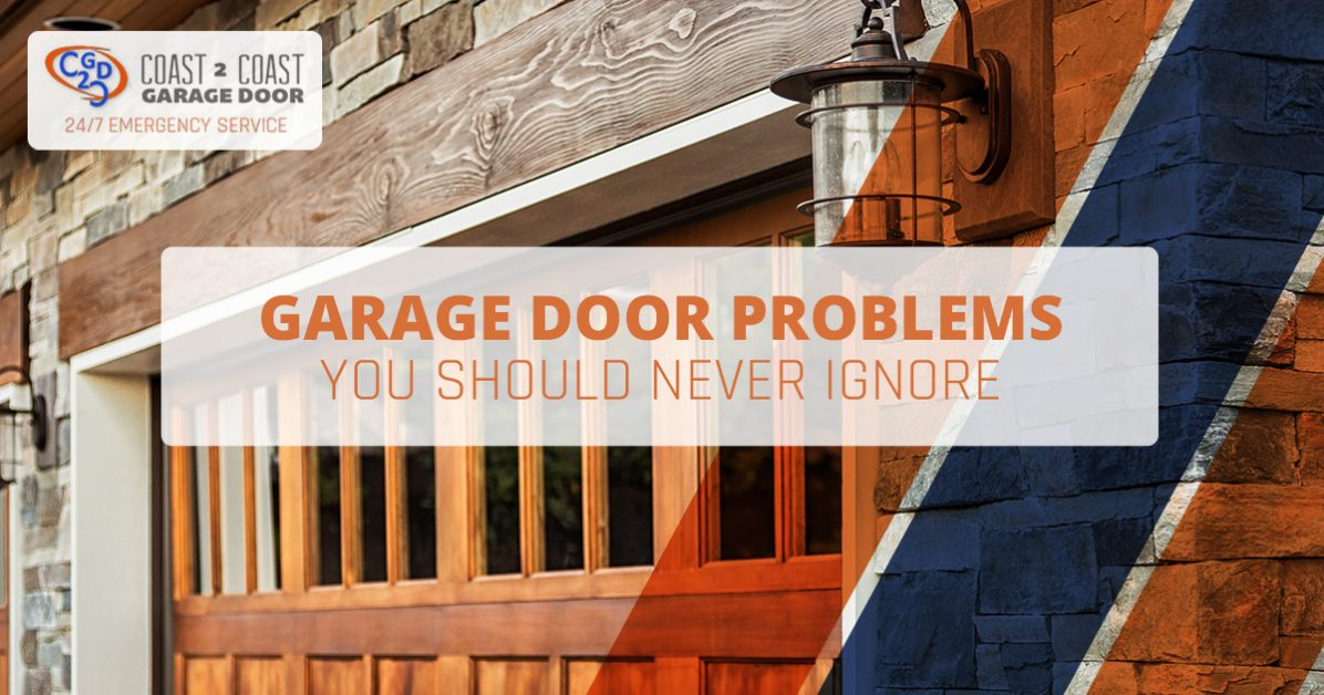 Coast 2 Coast Garage Door Garage Door Problems You Should Never Ignore