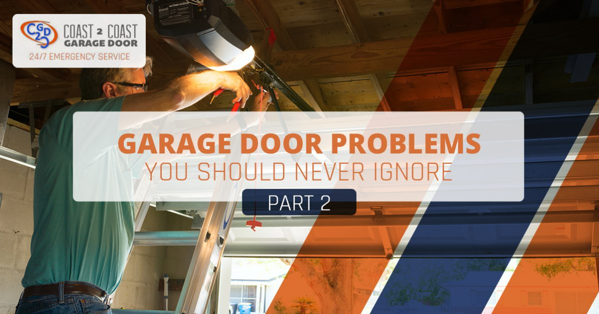 Coast 2 Coast Garage Door Garage Door Problems You Should Never