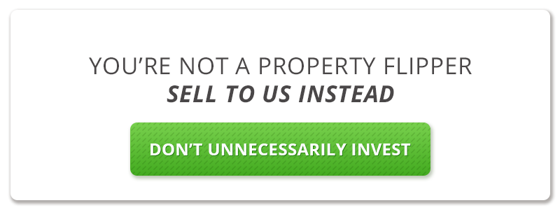 You're Not A Property Flipper - Sell To Us Instead!