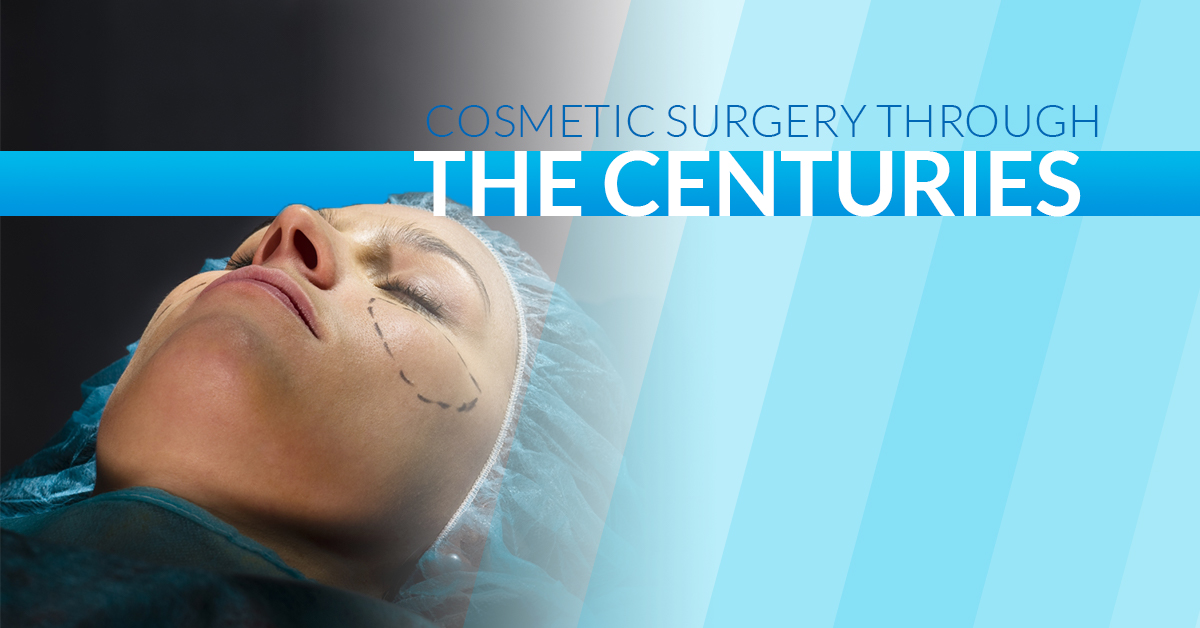 Cosmetic Surgery Through The Centuries