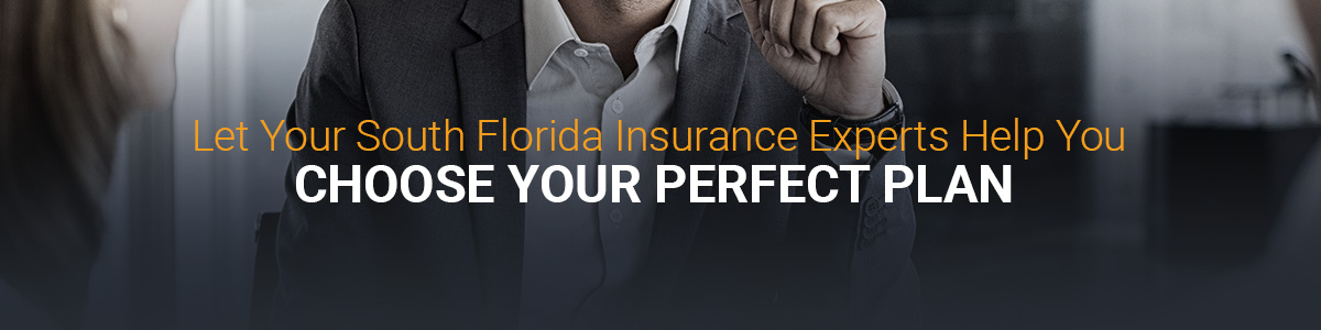 Let Your South Florida Insurance Experts help You Choose Your Perfect Plan