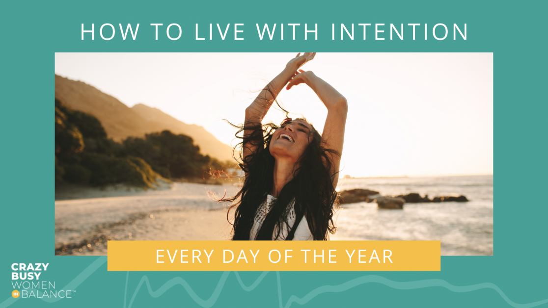 how to live with intention - crazy busy women