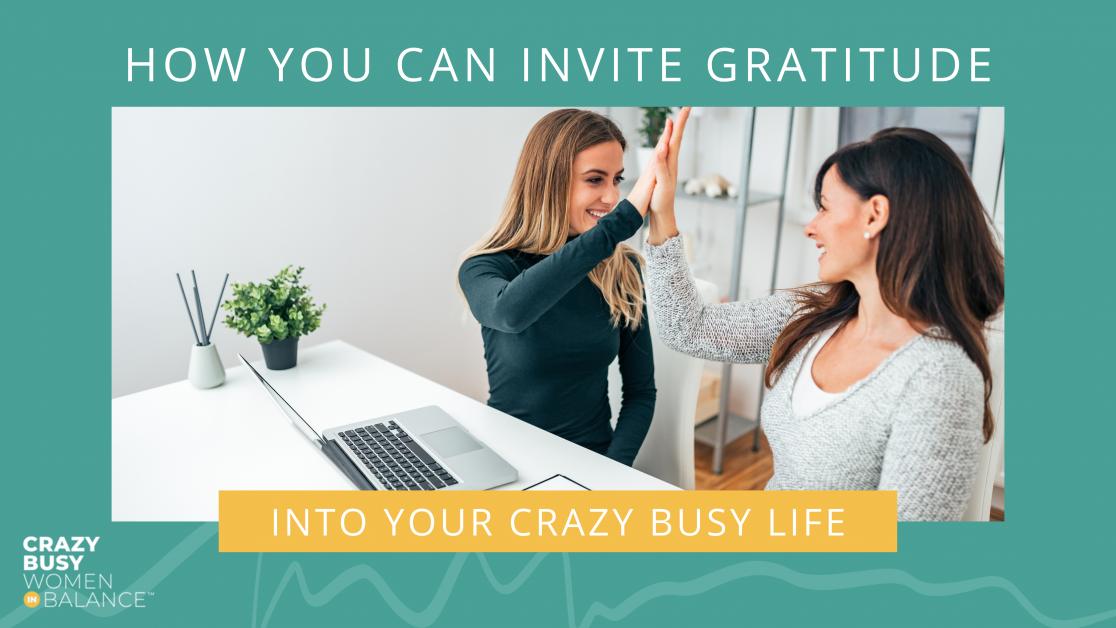 inviting gratitude - crazy busy women