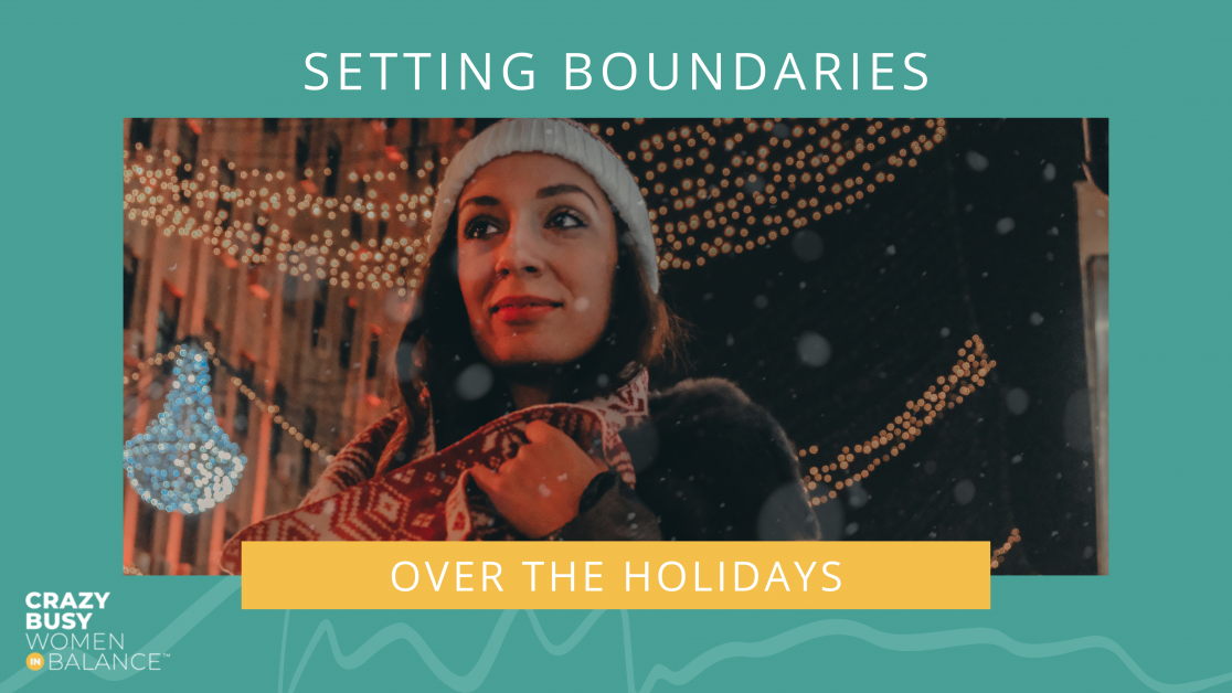 setting boundaries over the holidays - crazy busy women