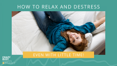 How to Relax and Destress - Crazy Busy Women